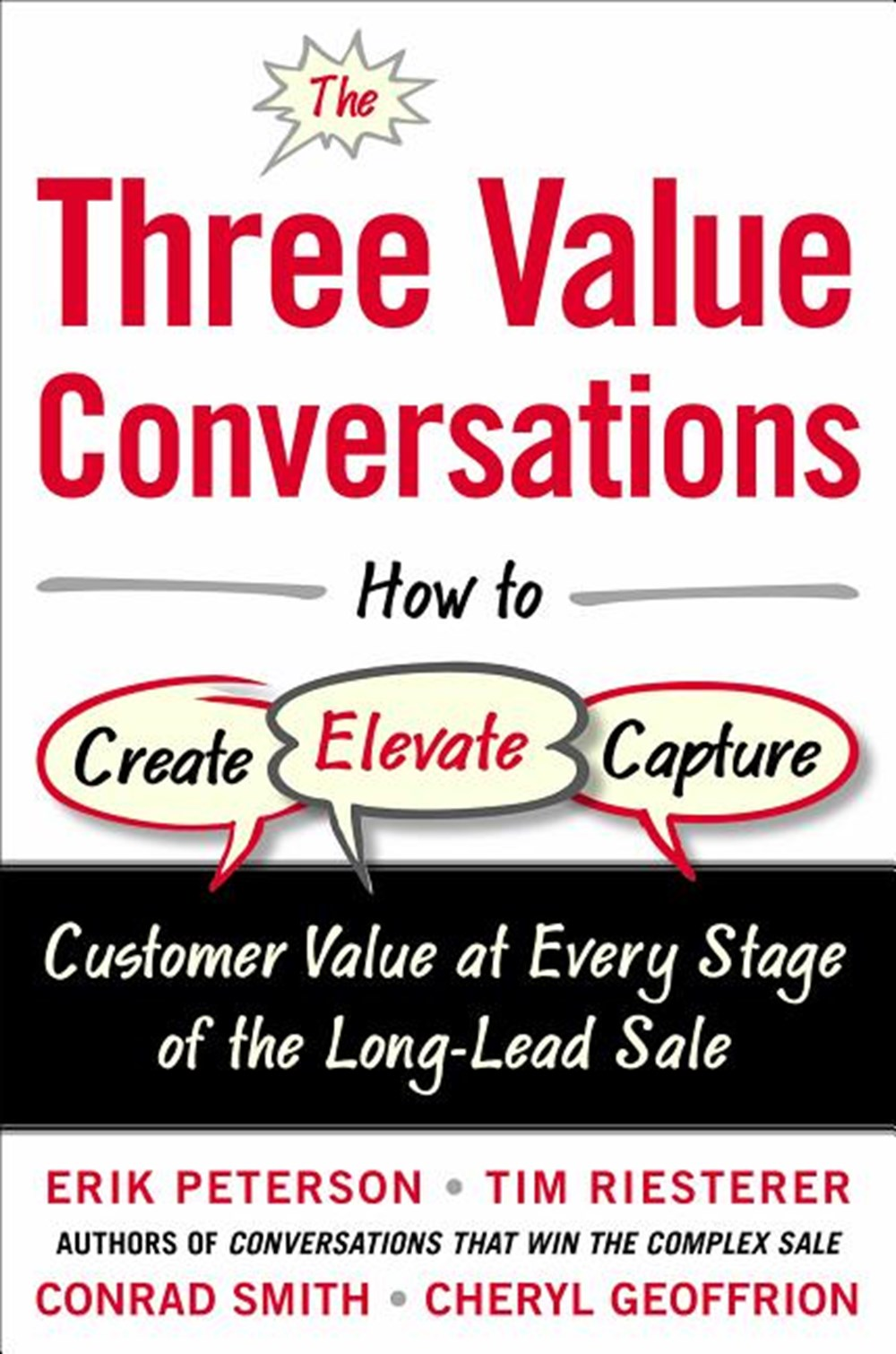Three Value Conversations How to Create, Elevate, and Capture Customer Value at Every Stage of the L