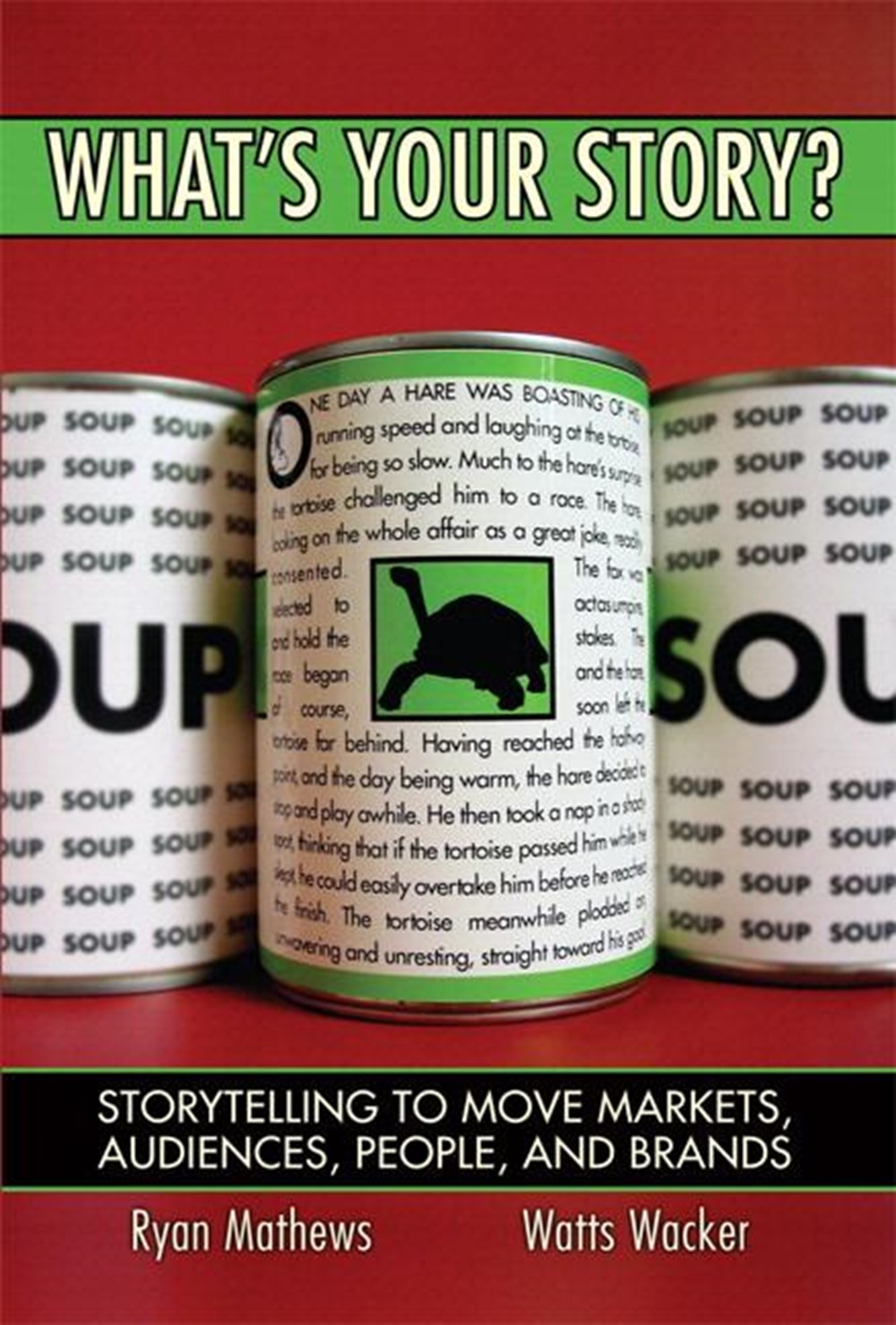 What's Your Story? Storytelling to Move Markets, Audiences, People, and Brands (Paperback)
