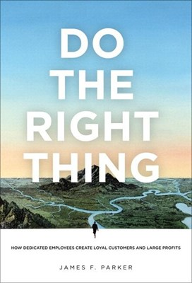 Do the Right Thing: How Dedicated Employees Create Loyal Customers and Large Profits