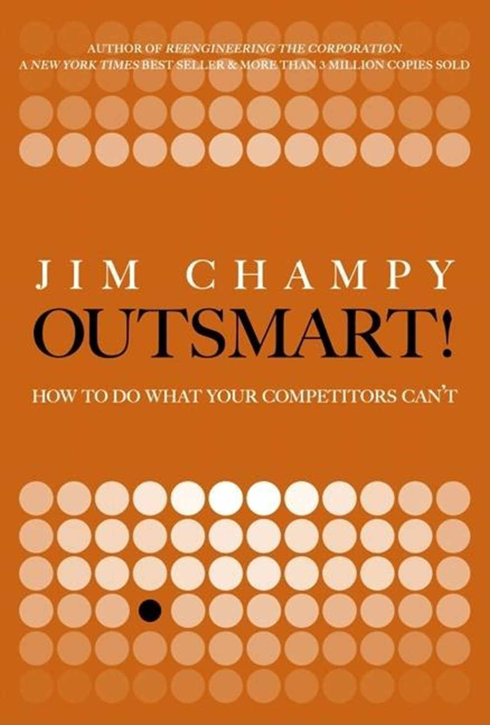 Outsmart! How to Do What Your Competitors Can't