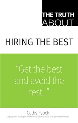 The Truth about Hiring the Best