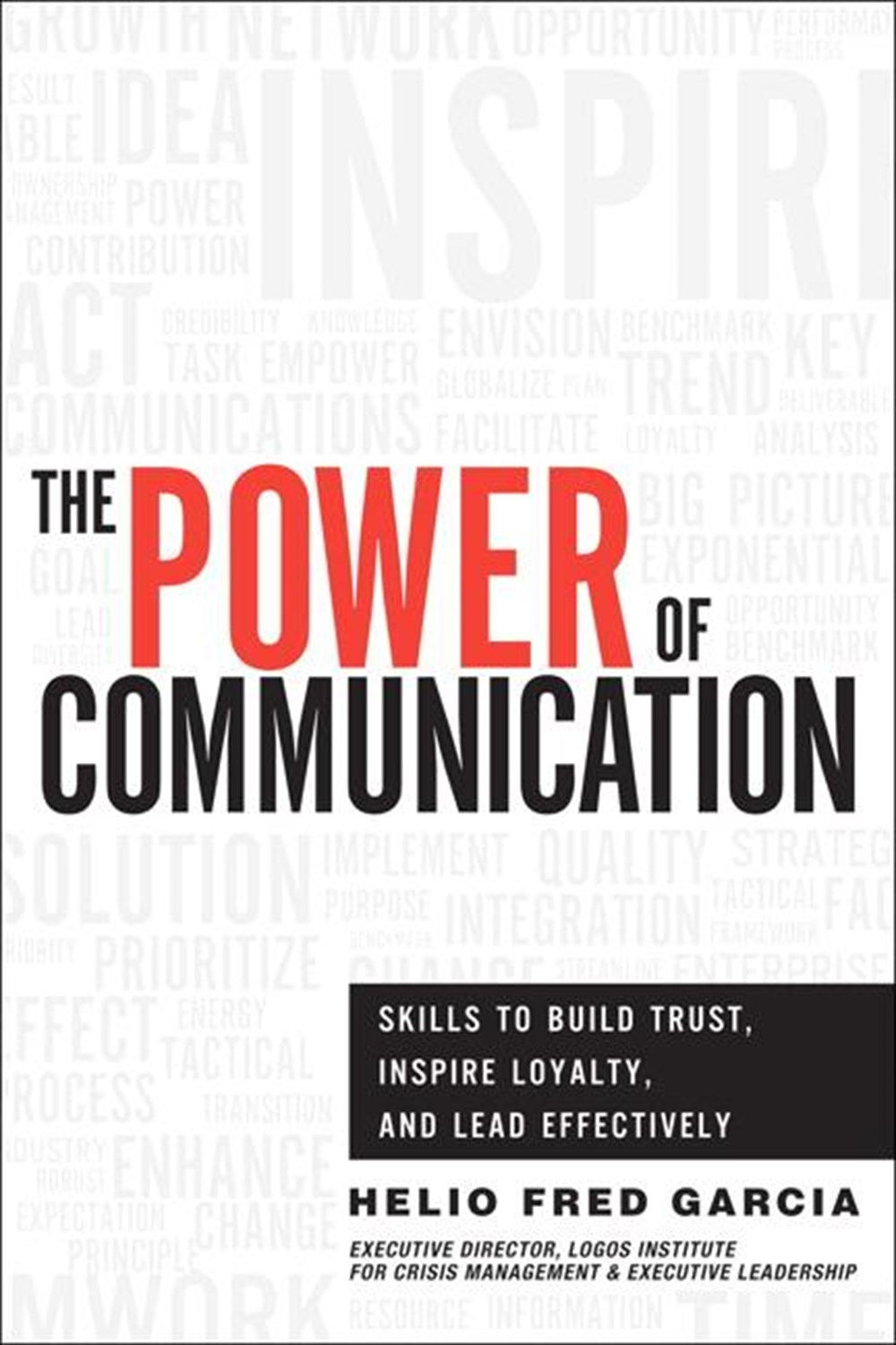 Power of Communication Skills to Build Trust, Inspire Loyalty, and Lead Effectively