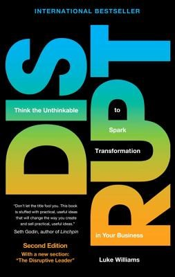 Disrupt: Think the Unthinkable to Spark Transformation in Your Business (Revised)