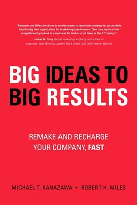 Big Ideas to Big Results: Remake and Recharge Your Company, Fast (Paperback)
