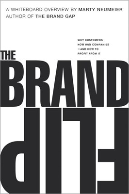 Brand Flip: Why Customers Now Run Companies and How to Profit from It