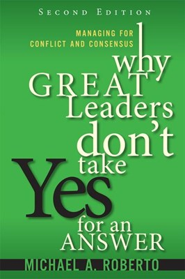 Why Great Leaders Don't Take Yes for an Answer: Managing for Conflict and Consensus (Paperback)
