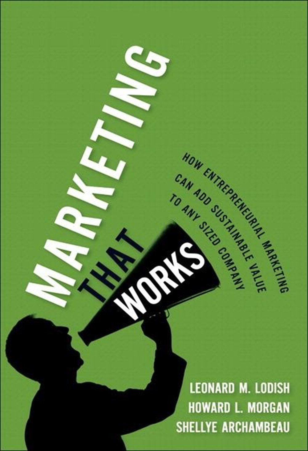 Marketing That Works How Entrepreneurial Marketing Can Add Sustainable Value to Any Sized Company (P