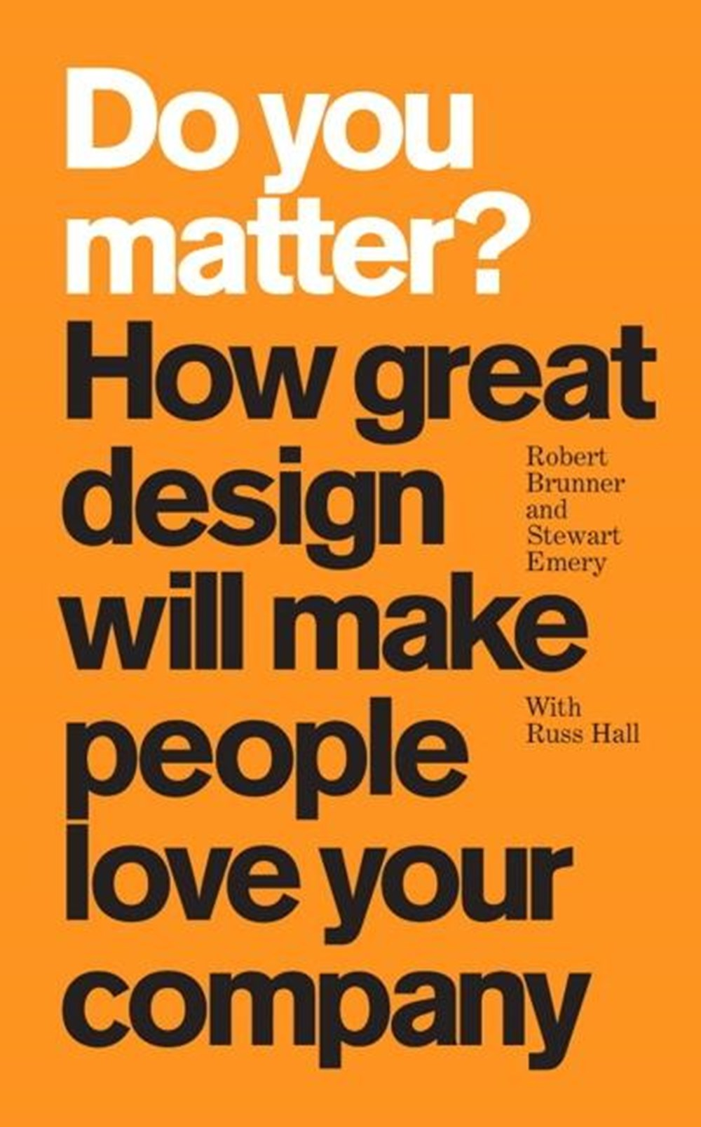 Do You Matter? How Great Design Will Make People Love Your Company (Paperback)