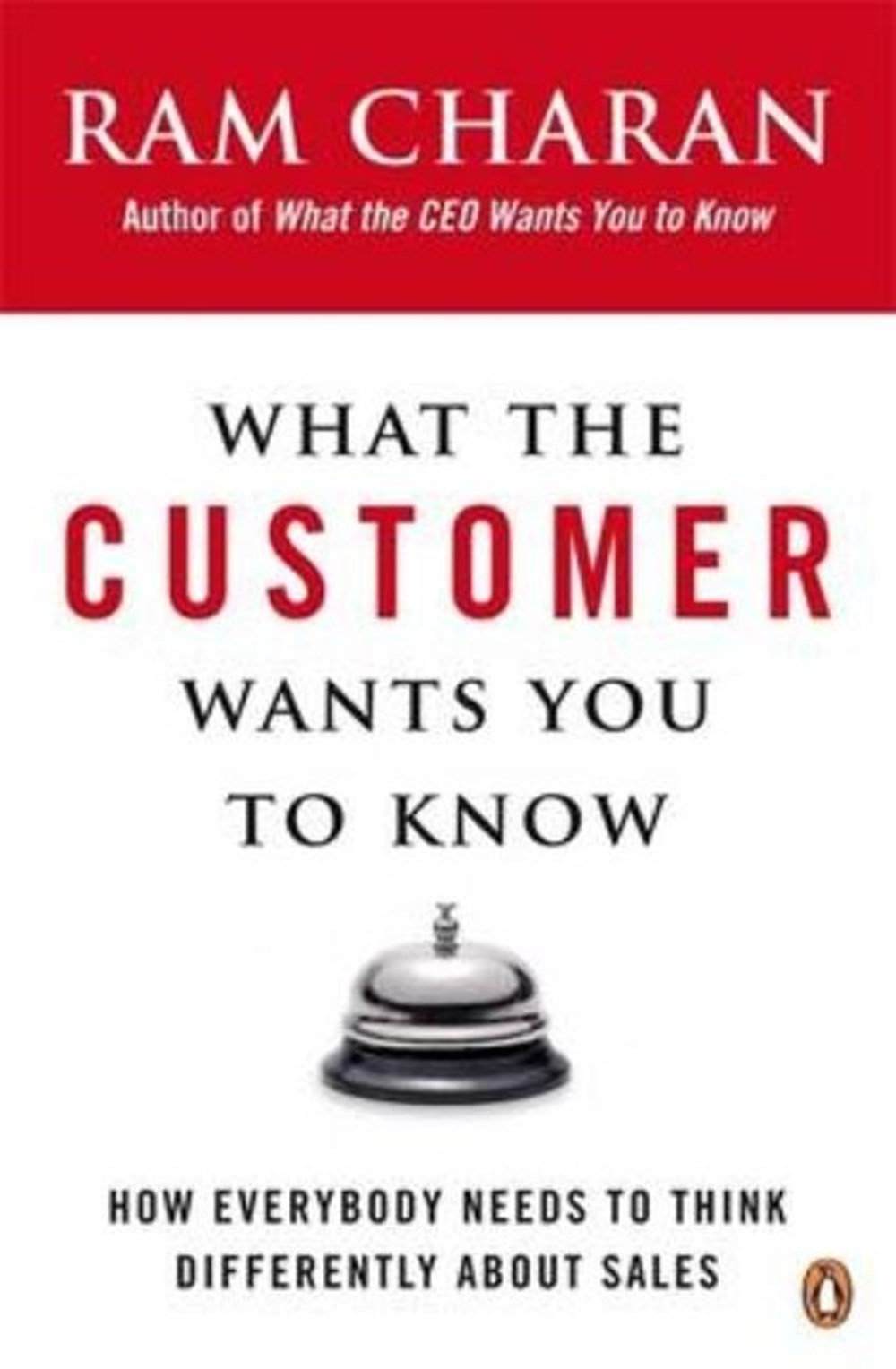What the Customer Wants You to Know How Everybody Needs to Think Differently about Sales