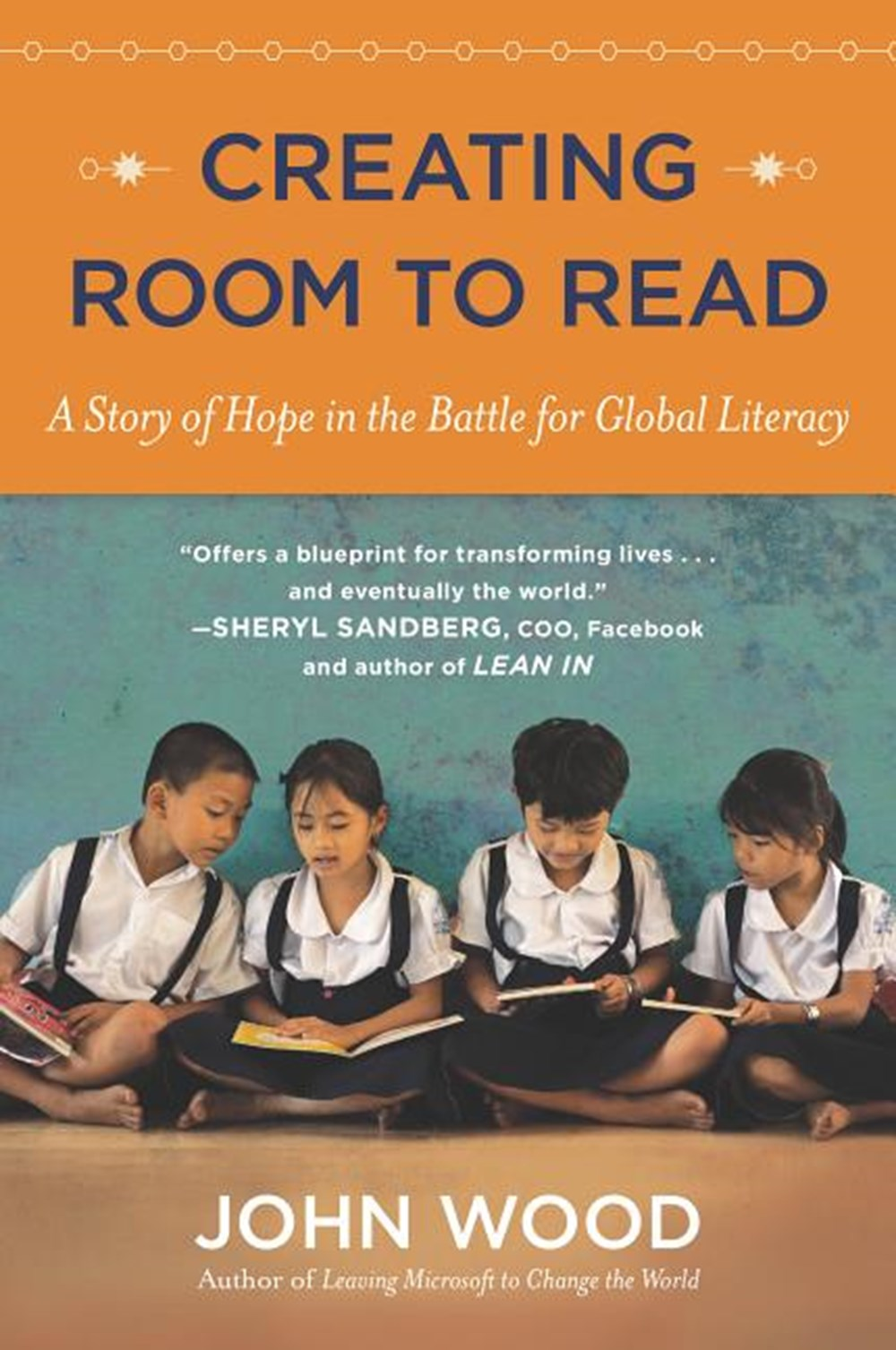Creating Room to Read A Story of Hope in the Battle for Global Literacy