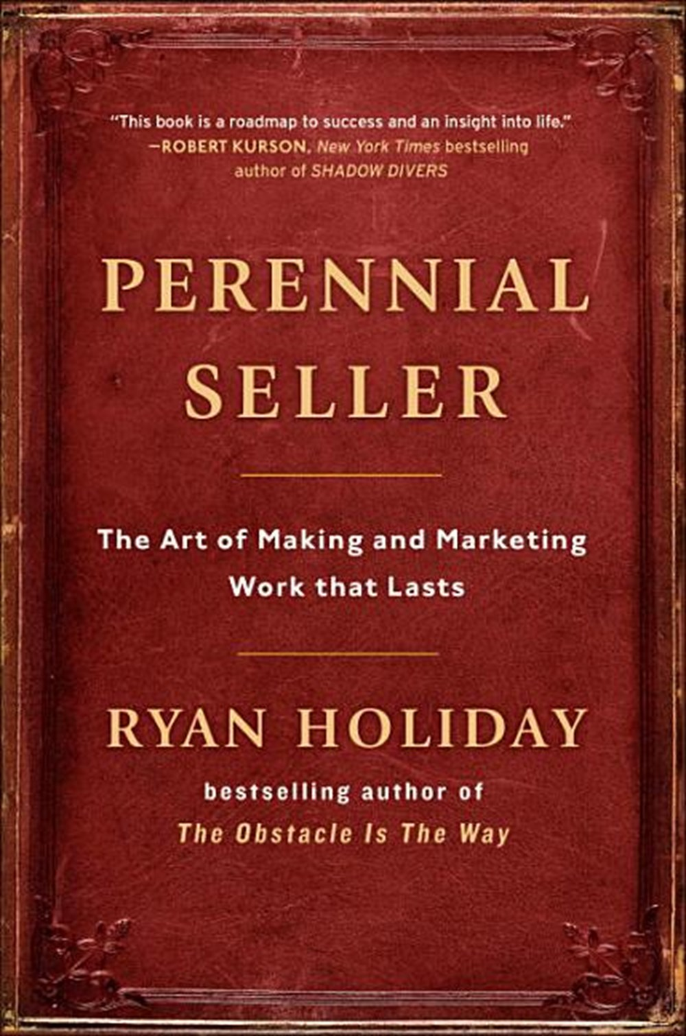 Perennial Seller The Art of Making and Marketing Work That Lasts
