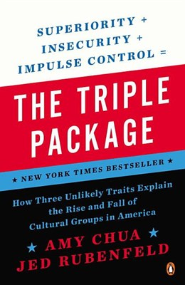 Triple Package: How Three Unlikely Traits Explain the Rise and Fall of Cultural Groups in America