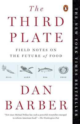 Third Plate: Field Notes on the Future of Food