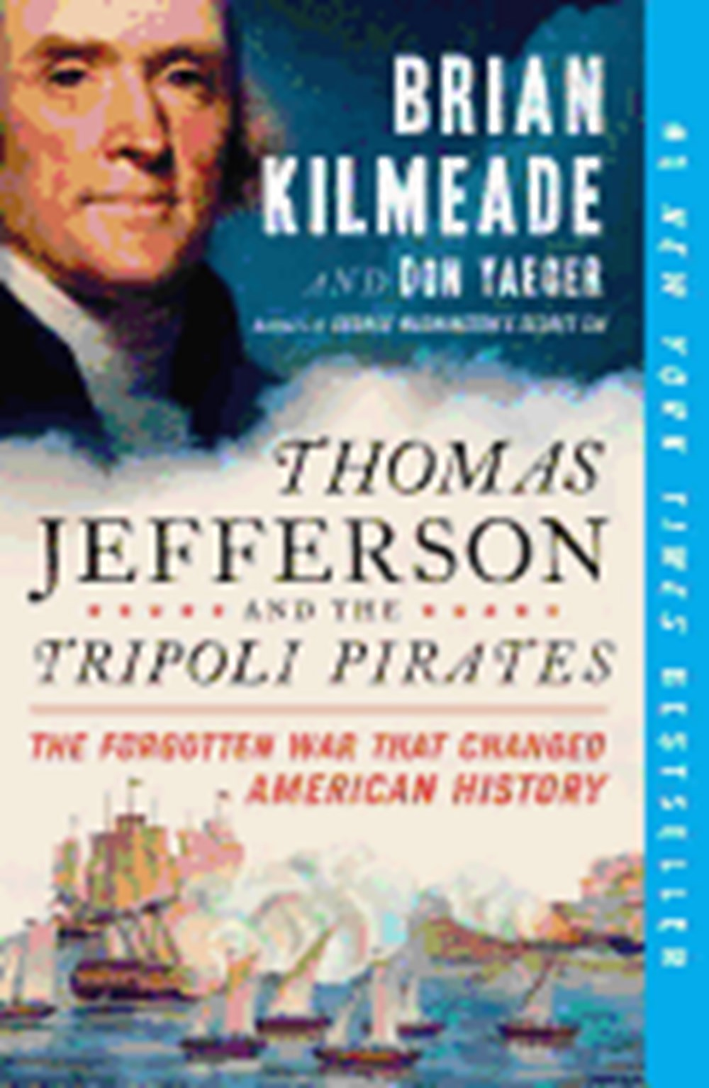 Thomas Jefferson and the Tripoli Pirates The Forgotten War That Changed American History