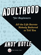 Adulthood for Beginners: All the Life Secrets Nobody Bothered to Tell You