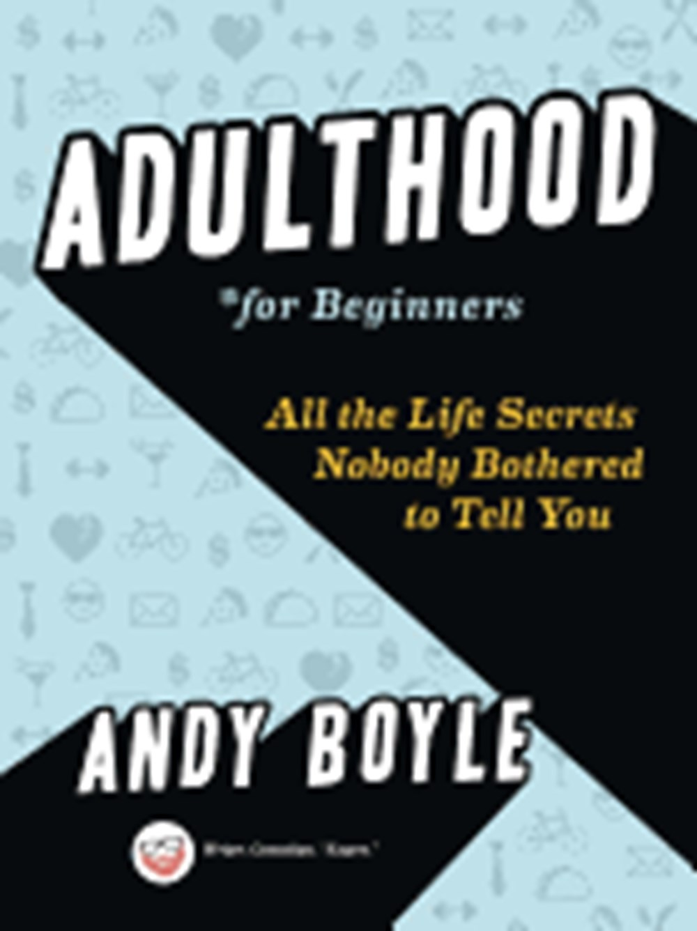 Adulthood for Beginners All the Life Secrets Nobody Bothered to Tell You