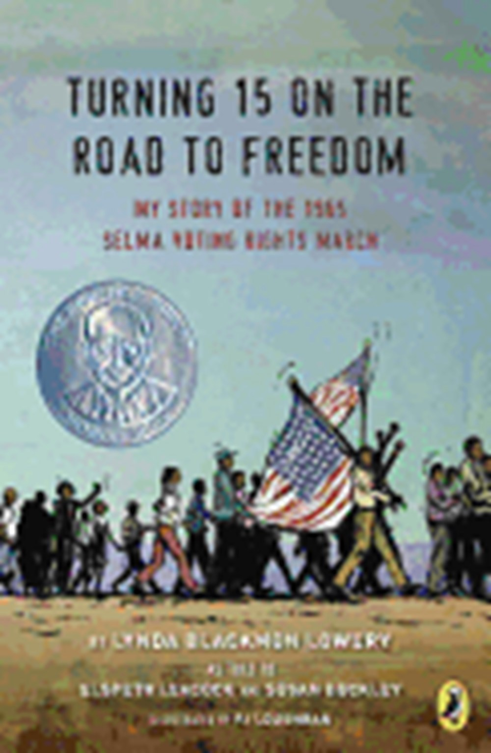 Turning 15 on the Road to Freedom My Story of the 1965 Selma Voting Rights March