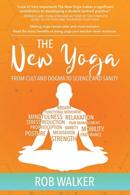 The New Yoga: From Cults and Dogma to Science and Sanity