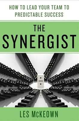 The Synergist: How to Lead Your Team to Predictable Success: How to Lead Your Team to Predictable Success