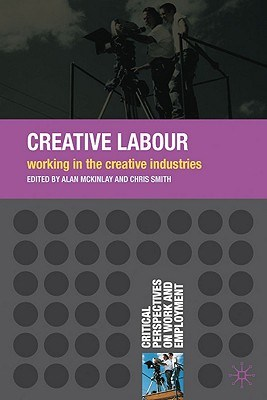 Creative Labour: Working in the Creative Industries