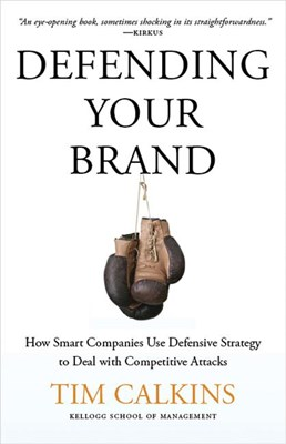 Defending Your Brand: How Smart Companies Use Defensive Strategy to Deal with Competitive Attacks (2012)