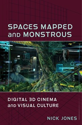 Spaces Mapped and Monstrous: Digital 3D Cinema and Visual Culture