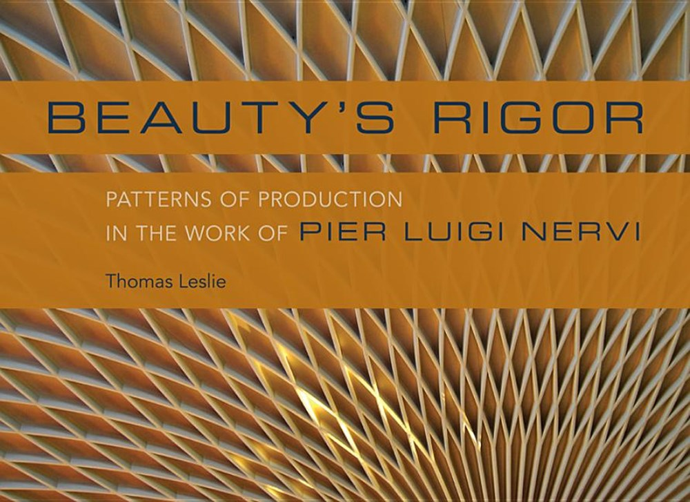 Beauty's Rigor Patterns of Production in the Work of Pier Luigi Nervi
