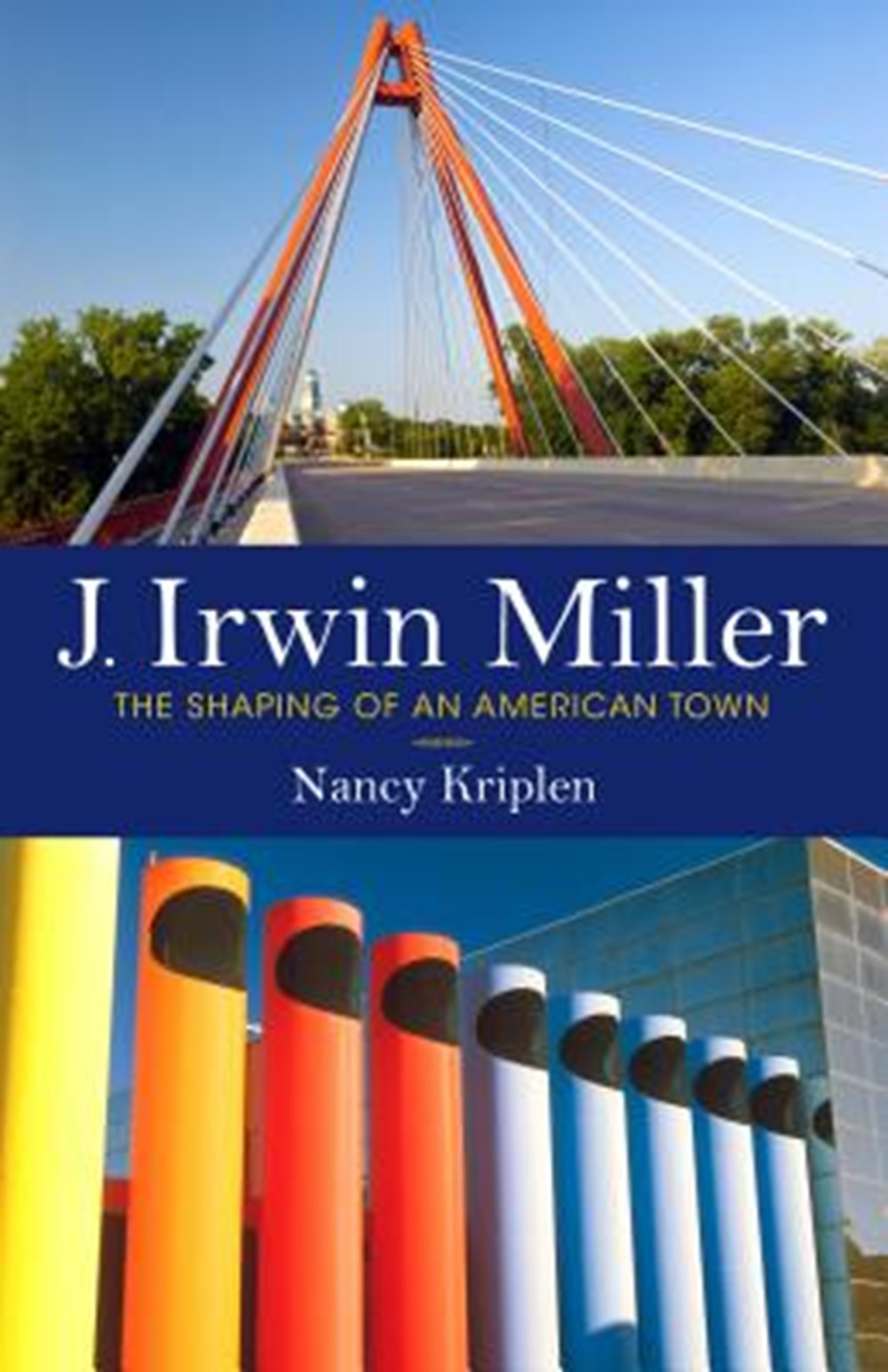 J. Irwin Miller The Shaping of an American Town
