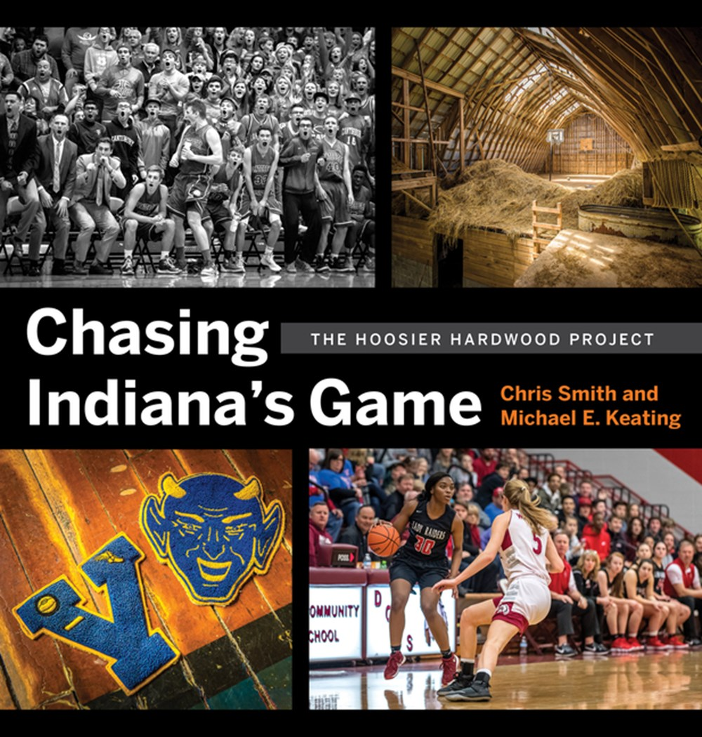 Chasing Indiana's Game The Hoosier Hardwood Basketball Project