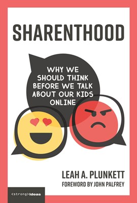 Sharenthood: Why We Should Think Before We Talk about Our Kids Online
