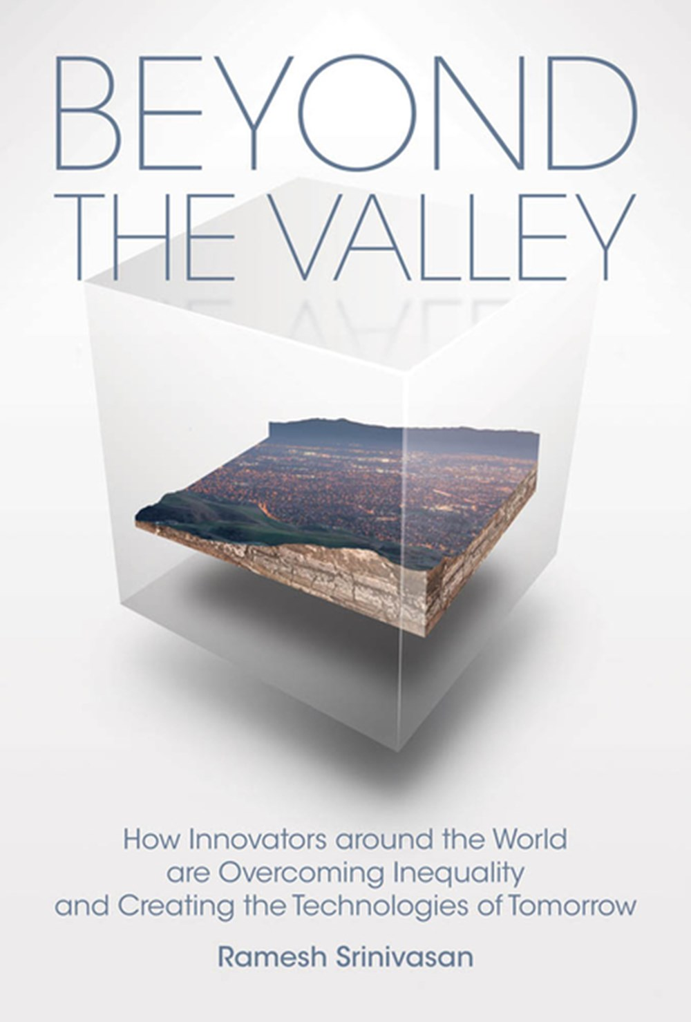 Beyond the Valley How Innovators Around the World Are Overcoming Inequality and Creating the Technol