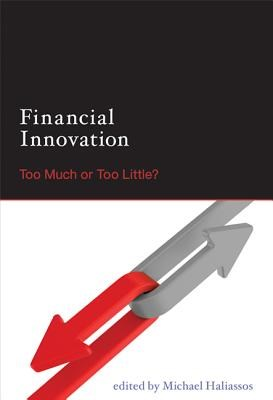 Financial Innovation: Too Much or Too Little?