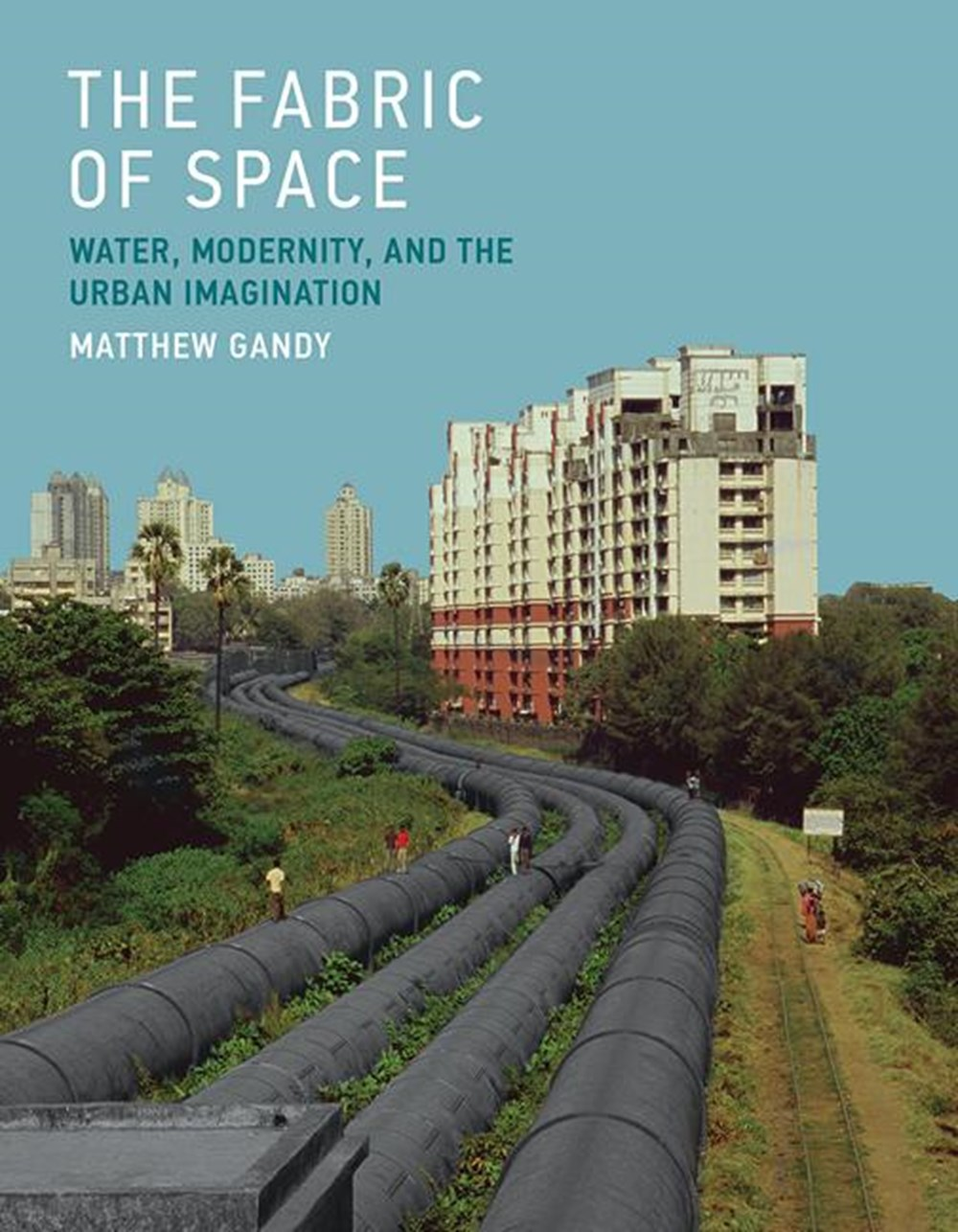 Fabric of Space Water, Modernity, and the Urban Imagination