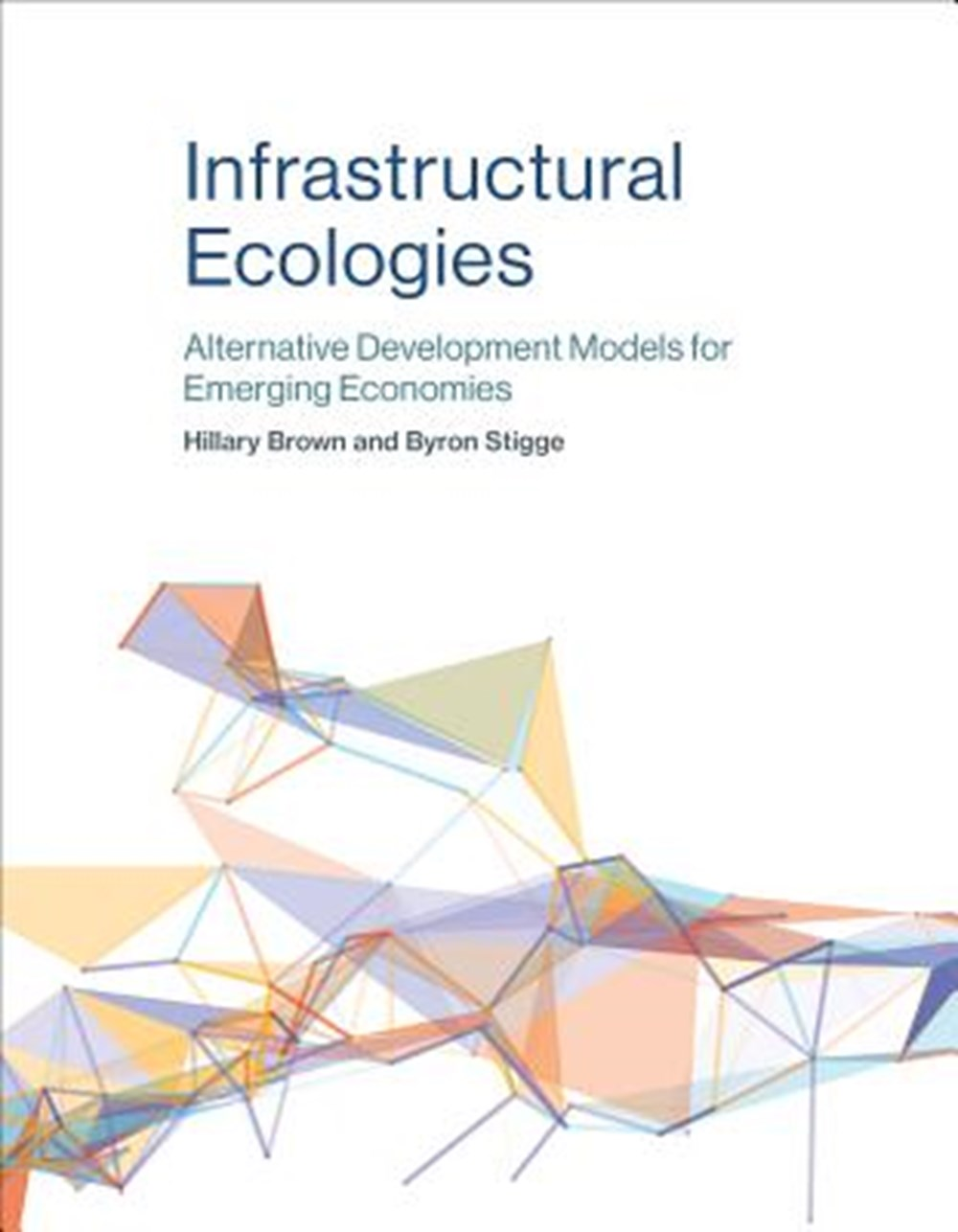 Infrastructural Ecologies Alternative Development Models for Emerging Economies