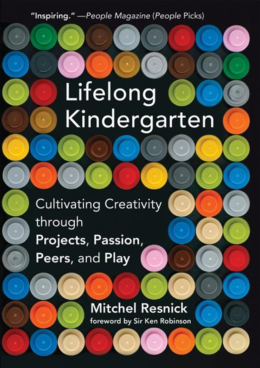 Lifelong Kindergarten Cultivating Creativity Through Projects, Passion, Peers, and Play