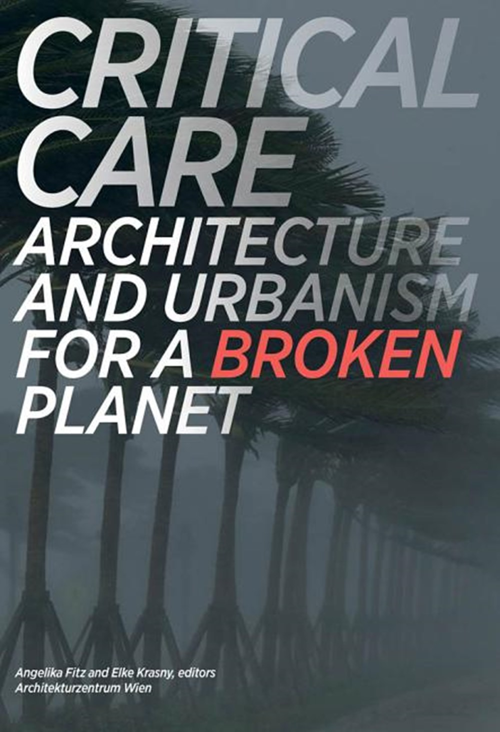 Critical Care Architecture and Urbanism for a Broken Planet