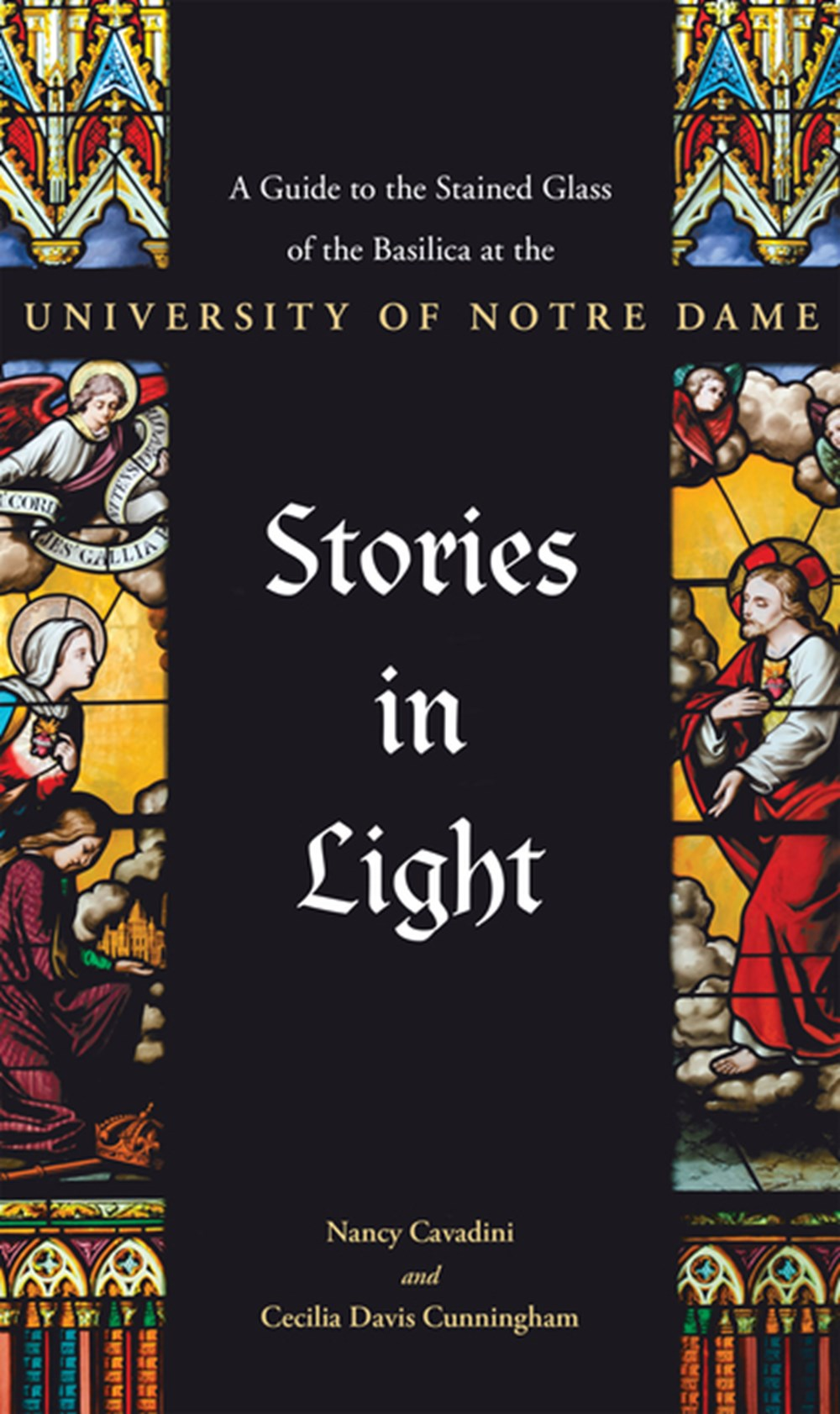Stories in Light A Guide to the Stained Glass of the Basilica at the University of Notre Dame