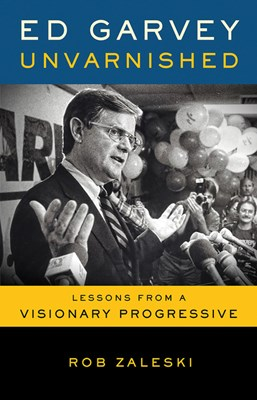 Ed Garvey Unvarnished: Lessons from a Visionary Progressive