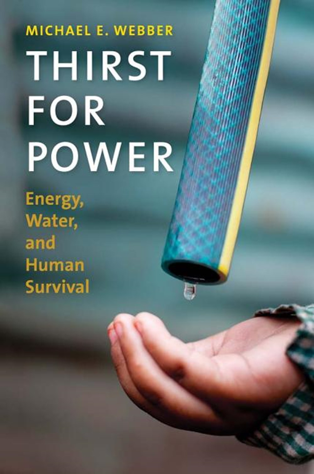 Thirst for Power Energy, Water, and Human Survival