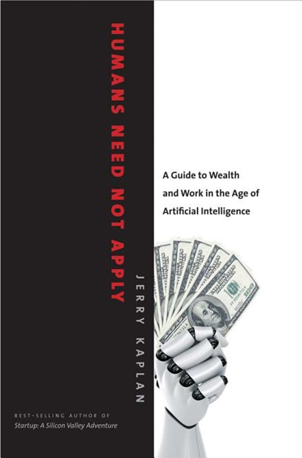 Humans Need Not Apply A Guide to Wealth and Work in the Age of Artificial Intelligence