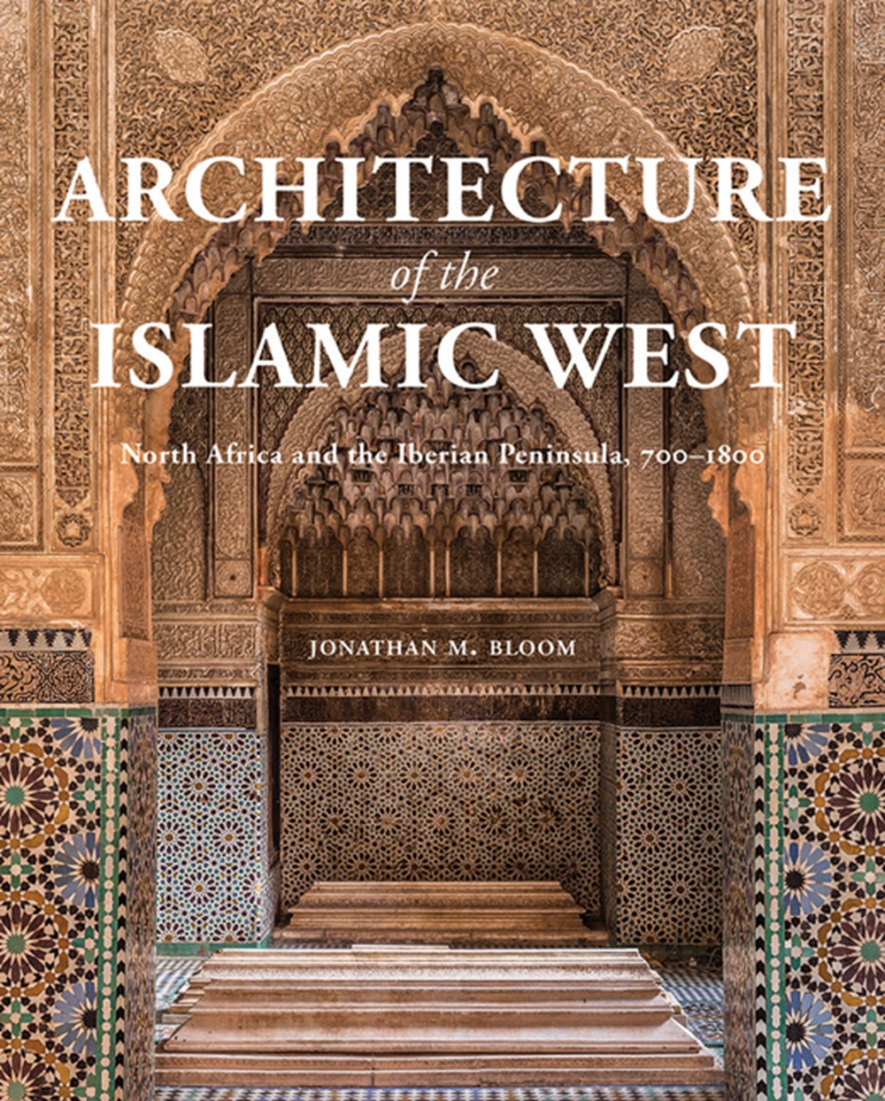 Architecture of the Islamic West North Africa and the Iberian Peninsula, 700-1800