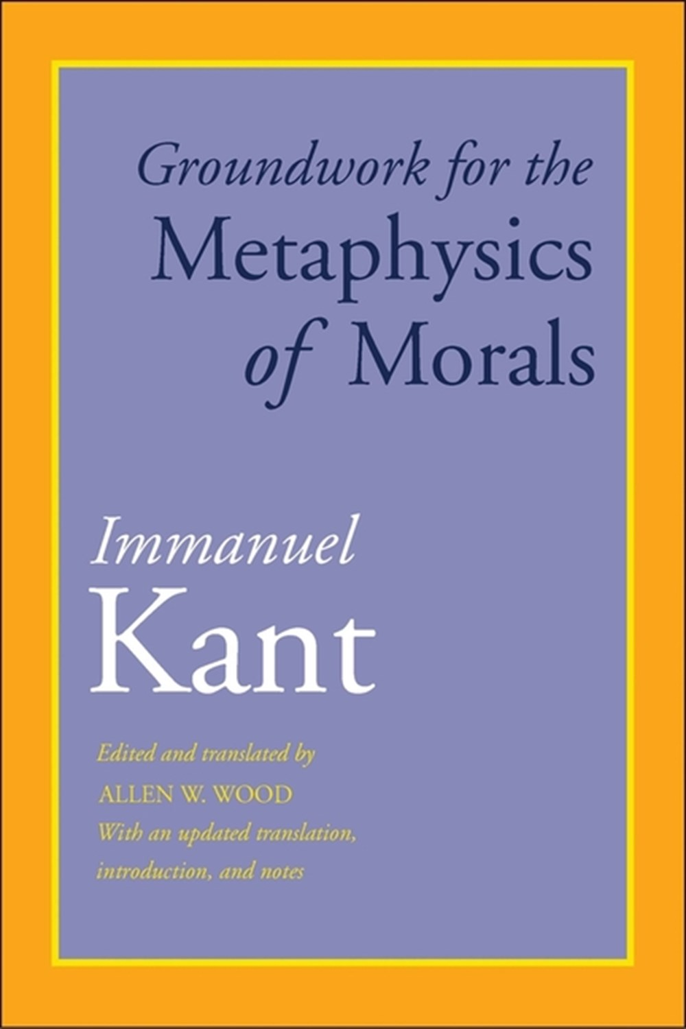 Groundwork for the Metaphysics of Morals With an Updated Translation, Introduction, and Notes