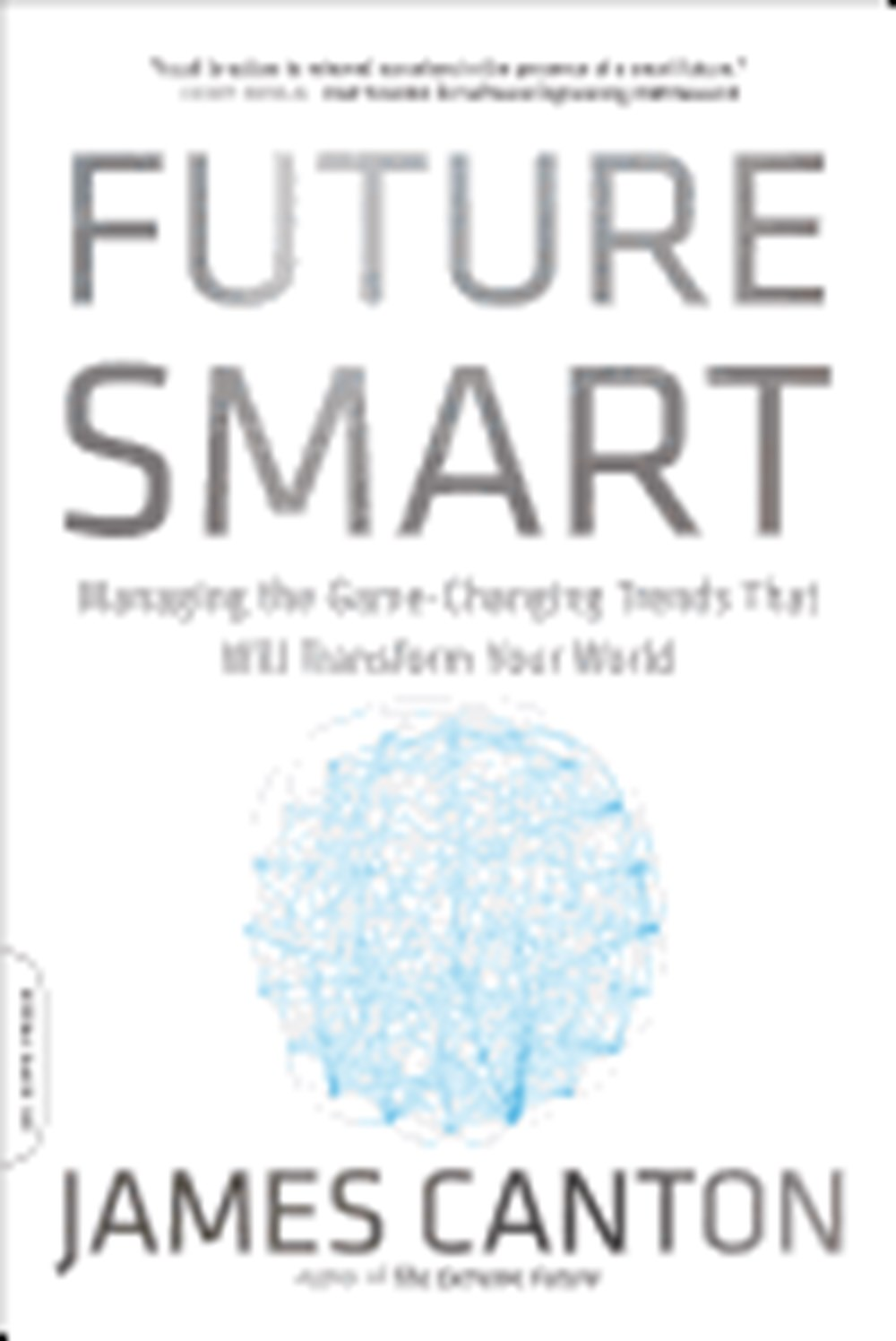 Future Smart Managing the Game-Changing Trends That Will Transform Your World