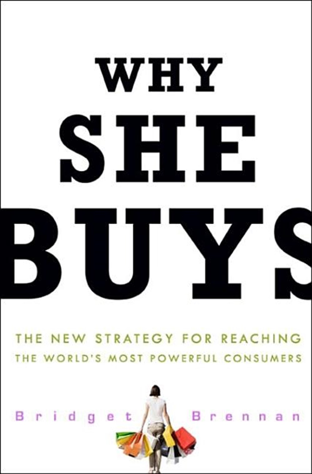 Why She Buys The New Strategy for Reaching the World's Most Powerful Consumers