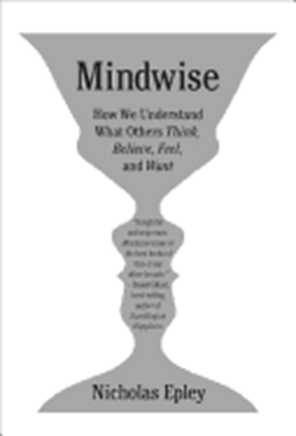 Mindwise Why We Misunderstand What Others Think, Believe, Feel, and Want