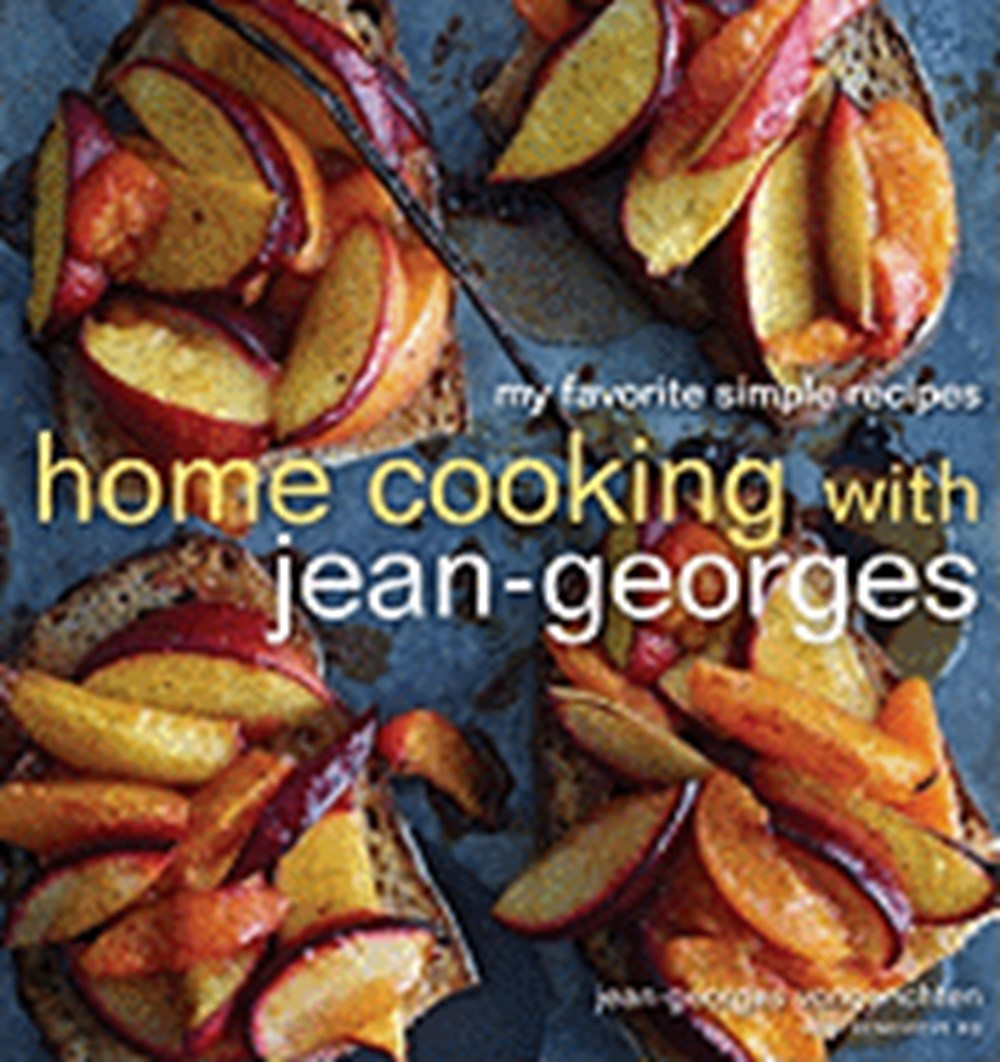 Home Cooking with Jean-Georges My Favorite Simple Recipes