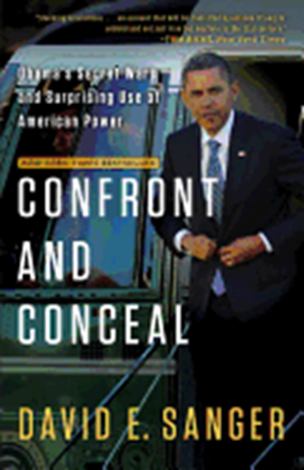 Confront and Conceal Obama's Secret Wars and Surprising Use of American Power