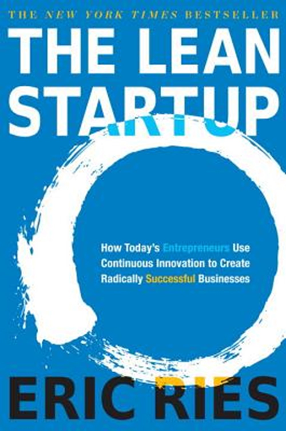 Lean Startup How Today's Entrepreneurs Use Continuous Innovation to Create Radically Successful Busi