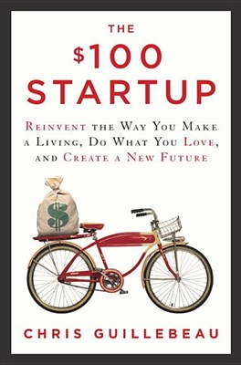$100 Startup: Reinvent the Way You Make a Living, Do What You Love, and Create a New Future
