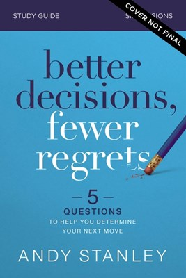Better Decisions, Fewer Regrets Study Guide: 5 Questions to Help You Determine Your Next Move
